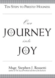 Our Journey into Joy - Ten Steps to Priestly Holiness ebook by Stephen J. Rossetti