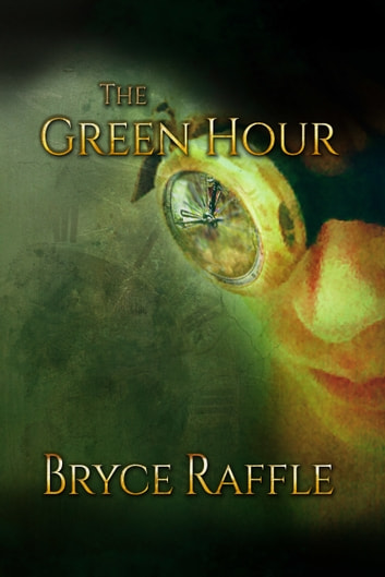 The Green Hour ebook by Bryce Raffle