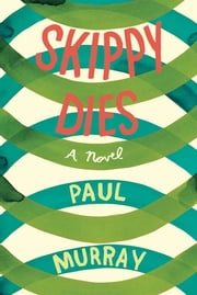 Skippy Dies - A Novel ebook by Paul Murray