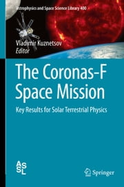 The Coronas-F Space Mission - Key Results for Solar Terrestrial Physics ebook by Vladimir D. Kuznetsov