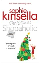 Christmas Shopaholic - The brilliant laugh-out-loud festive novel from the Number One bestselling author ebook by Sophie Kinsella