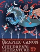 The Graphic Canon of Children's Literature - The World's Greatest Kid's Lit as Comics and Visuals ebook by Russ Kick