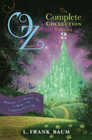 Oz, the Complete Collection, Volume 2 - Dorothy and the Wizard in Oz; The Road to Oz; The Emerald City of Oz ebook by L. Frank Baum