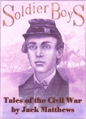 Soldier Boys: Tales of the Civil War ebook by Jack Matthews