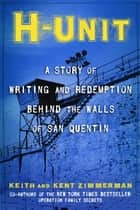 H-Unit - A Story of Writing and Redemption Behind the Walls of San Quentin ebook by