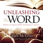 Unleashing the Word - Rediscovering the Public Reading of Scripture audiobook by Max McLean, Warren Bird