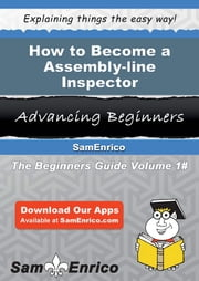How to Become a Assembly-line Inspector - How to Become a Assembly-line Inspector ebook by Leeanne Babin