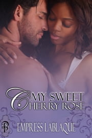 My Sweet Cherry Rose ebook by Empress LaBlaque