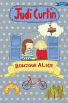 Bonjour Alice ebook by Judi Curtin, Woody Fox