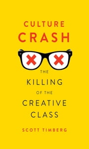 Culture Crash - The Killing of the Creative Class ebook by Scott Timberg