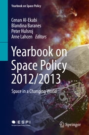 Yearbook on Space Policy 2012/2013 - Space in a Changing World ebook by Cenan Al-Ekabi,Blandina Baranes,Peter Hulsroj,Arne Lahcen