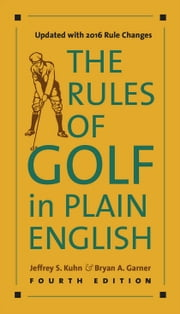 The Rules of Golf in Plain English, Fourth Edition ebook by Jeffrey S. Kuhn,Bryan A. Garner