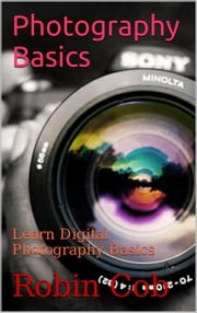Photography Basics ebook by Robin cob