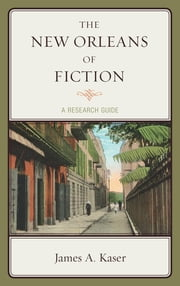 The New Orleans of Fiction - A Research Guide ebook by James A. Kaser