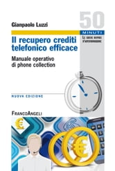 Il recupero crediti telefonico efficace. Manuale operativo di phone collection - Manuale operativo di phone collection ebook by Gianpaolo Luzzi