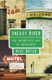 Uneasy Rider - The Interstate Way of Knowledge ebook by Mike Bryan