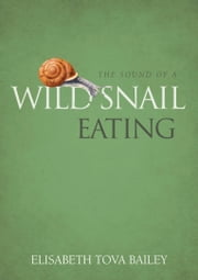 The Sound of a Wild Snail Eating eBook by Elisabeth Tova Bailey