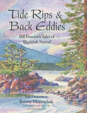 Tide Rips and Back Eddies - Bill Proctor's Tales of Blackfish Sound ebook by Bill Proctor,Yvonne Maximchuk