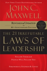 The 21 Irrefutable Laws of Leadership - Follow Them and People Will Follow You ebook by Kobo.Web.Store.Products.Fields.ContributorFieldViewModel