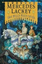 The Hills Have Spies eBook by Mercedes Lackey