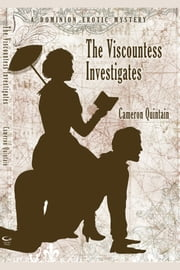 The Viscountess Investigates: A Dominion Erotic Mystery ebook by Cameron Quintain
