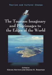The Tourism Imaginary and Pilgrimages to the Edges of the World ebook by Nieves Herrero,Sharon R. Roseman