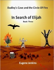 Dudley's Cave and the Circle of Fire: In Search of Elijah Book Three ebook by Eugene Jenkins