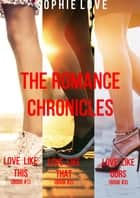 The Romance Chronicles Bundle (Books 1, 2, and 3) ebook by Sophie Love