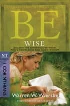 Be Wise (1 Corinthians) ebook by Warren W. Wiersbe