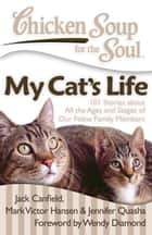 Chicken Soup for the Soul: My Cat's Life ebook by Jack Canfield,Mark Victor Hansen,Jennifer Quasha