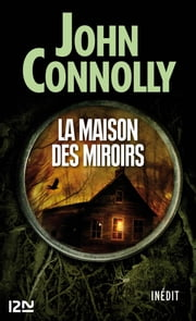 La maison des miroirs eBook by John CONNOLLY, Didier SENECAL