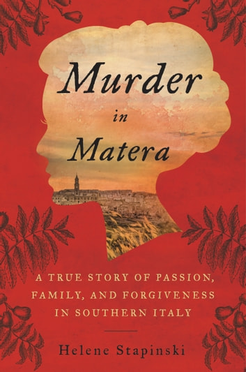 Murder In Matera - A True Story of Passion, Family, and Forgiveness in Southern Italy ebook by Helene Stapinski