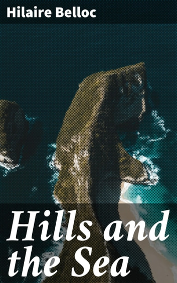 Hills and the Sea ebook by Hilaire Belloc