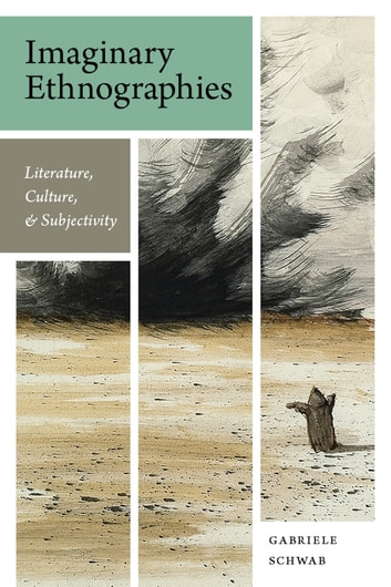 Imaginary Ethnographies - Literature, Culture, and Subjectivity ebook by Gabriele Schwab