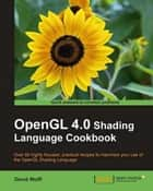 OpenGL 4.0 Shading Language Cookbook ebook by David Wolff