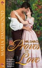 Mr. Darcy Proves His Love - A Steamy Pride and Prejudice Variation ebook by Maria Dashwood