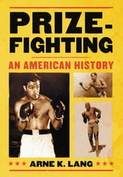 Prizefighting - An American History ebook by Arne K. Lang