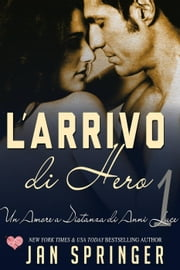 Un Amore a Distanza di Anni Luce - L'arrivo di Hero ebook by Jan Springer