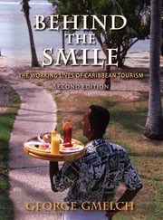 Behind the Smile, Second Edition - The Working Lives of Caribbean Tourism ebook by George Gmelch