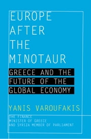 Europe after the Minotaur: Greece and the Future of the Global Economy - Excerpts from The Global Minotaur ebook by Yanis Varoufakis