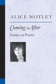 Coming After - Essays on Poetry ebook by Alice Notley