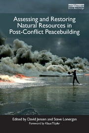 Assessing and Restoring Natural Resources In Post-Conflict Peacebuilding ebook by David Jensen,Stephen Lonergan