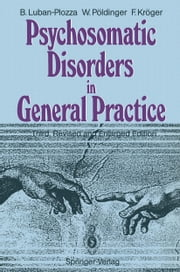 Psychosomatic Disorders in General Practice ebook by M. Balint,G. Blythe,G. Blythe,Boris Luban-Plozza,Walter Pöldinger,Friedebert Kröger