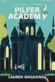 Pilfer Academy - A School So Bad It's Criminal ebook by Lauren Magaziner