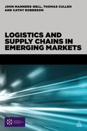 Logistics and Supply Chains in Emerging Markets ebook by John Manners-Bell,Thomas Cullen,Cathy Roberson