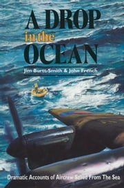 A Drop in the Ocean - Dramatic Accounts of Aircrew Saved From the Sea ebook by John French, Jim Burtt-Smith