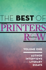 The Best of Printers Row, Volume One - Author Interviews and Literary Essays ebook by Chicago Tribune Staff