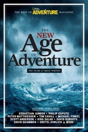 The New Age of Adventure - Ten Years of Great Writing ebook by John Rasmus,Sebastian Junger