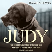 Judy - The Unforgettable Story of the Dog Who Went to War and Became a True Hero audiobook by Damien Lewis