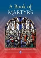 A Book of Martyrs - Devotions to the Martyrs of England, Scotland and Wales ebook by Fr John S. Hogan